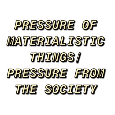 Cover art for PRESSURE OF MATERIALISTIC THINGS/ PRESSURE FROM THE SOCIETY