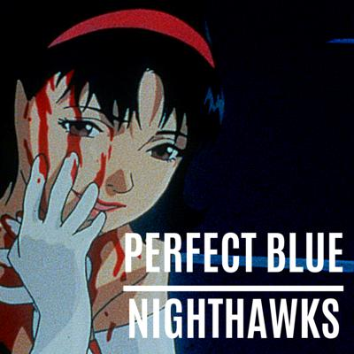 Cover art for Nighthawks | Ep. 4 Perfect Blue