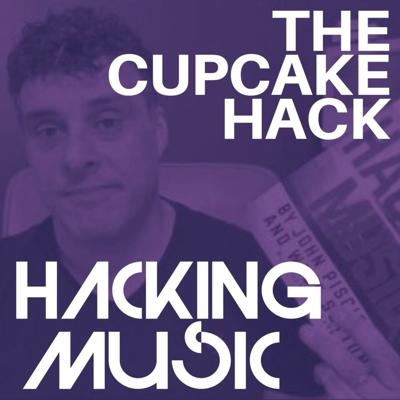 Hacking Music: The Habits of Headliners, Habits and Hacks for Thriving in the New Music Marketplace