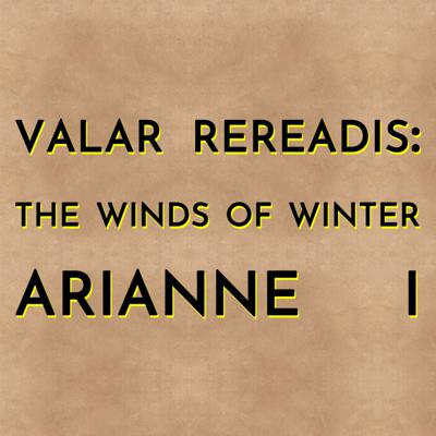 Cover art for Valar Rereadis: TWOW - Arianne I (w/Isle of Faces)