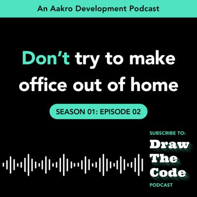 Cover art for EP2: Don't make office out of home | S01 | DrawTheCode