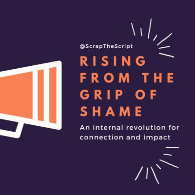 Cover art for Rising from the Grip of Shame – An Internal Revolution for Connection and Impact