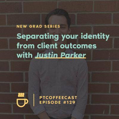 Cover art for New Grad Series: Separating your identity from the outcomes of your clients with Justin Parker|129