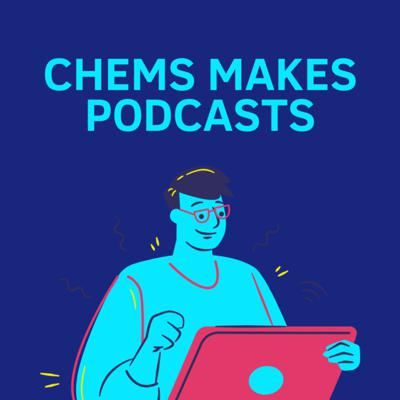 Chems Makes Podcasts
