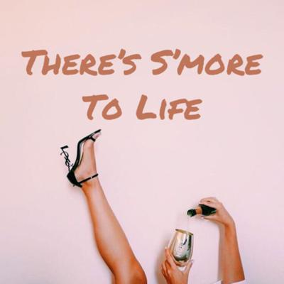 There's S'more To Life Podcast