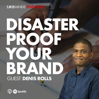 Cover art for #S1E1 | LIKEMINDS PODCAST: How to Disaster proof your brand Ft Denis Rolls