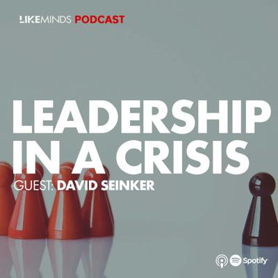 Cover art for #S1E5 | LIKEMINDS PODCAST: Leadership in a crisis Ft David Seinker