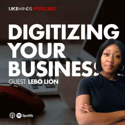 Cover art for #S1E3 | LIKEMINDS PODCAST: Digitizing your business and Marketing Ft Lebo Lion pt2