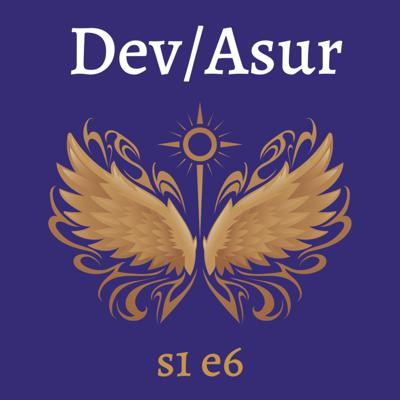 Cover art for s1e6 Dev/Asur (Indian Mithya Fantasy)