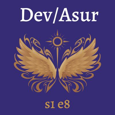 Cover art for s1e8 Dev/Asur (Indian Mithya Fantasy)