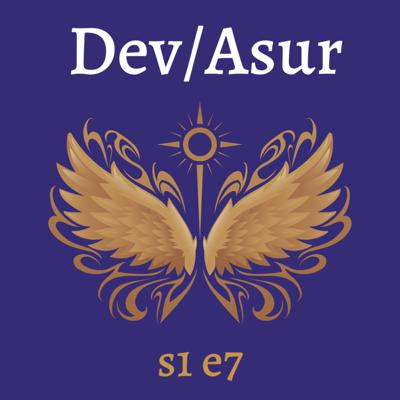 Cover art for s1e7 Dev/Asur (Indian Mithya Fantasy)