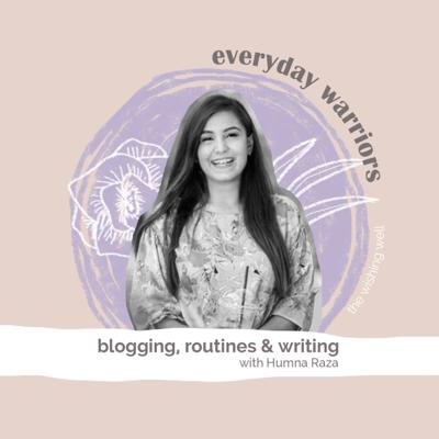 Cover art for Ep 3: Blogging, routines & writing with Humna Raza