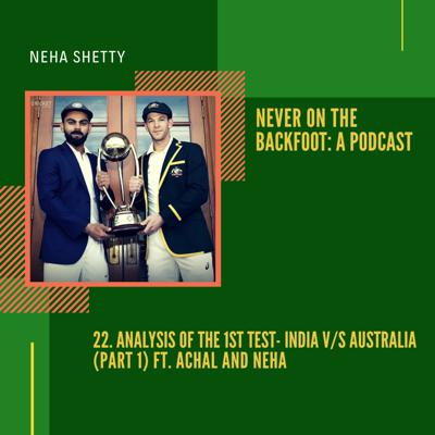 Cover art for 22. Analysis of the 1st Test- India vs Australia (Part 1) ft. Achal and Neha