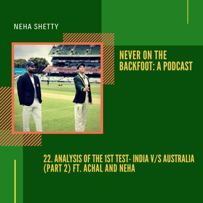 Cover art for 22. Analysis of the 1st Test- India v/s Australia (Part 2) ft. Achal and Neha