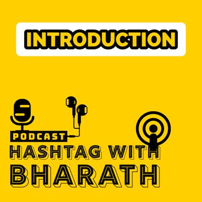 Cover art for Introduction to Podcast #HashtagwithBharath