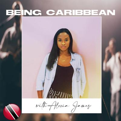 Cover art for Being Caribbean Now With Alexia James 🇹🇹