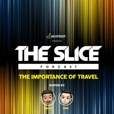 The Slice: Episode 05 ft. DNR & Kris D - The Importance of Travel, Fake Alcohol & Travel Tips