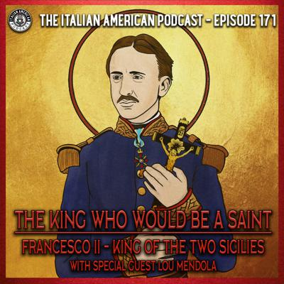 Cover art for IAP 171: The King Who Would Be a Saint: Francesco II, King of the Two Sicilies, with Special Guest Lou Mendola