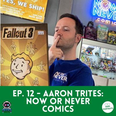 Cover art for Ep. 12 - Aaron Trites: Now or Never Comics