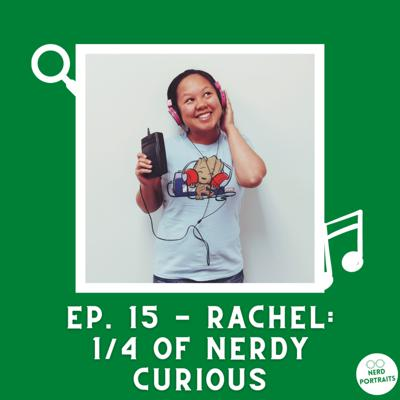 Cover art for Ep. 15 - Rachel: 1/4 of Nerdy Curious