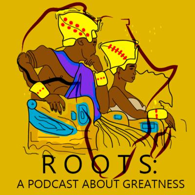 Cover art for Ep. 1: Roots: A Podcast About Greatness