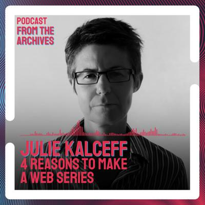 Cover art for Julie Kalceff's 4 Reasons to Make a Web Series