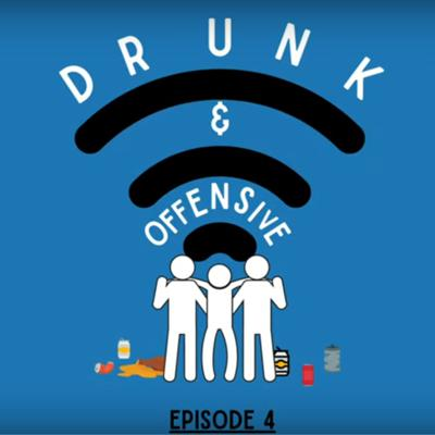 Cover art for Drunk & Offensive - Episode 4