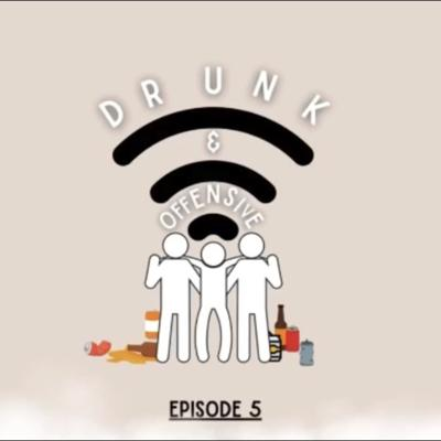 Cover art for Drunk & Offensive | Episode 5