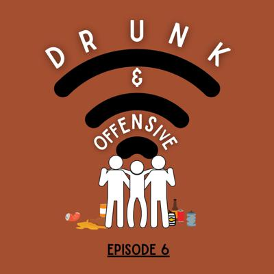 Cover art for Drunk & Offensive | Episode 6