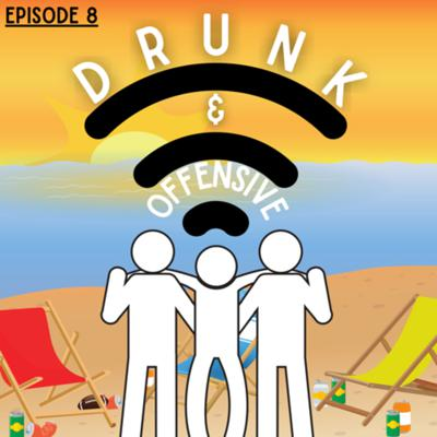 Cover art for Drunk & Offensive | Episode 8