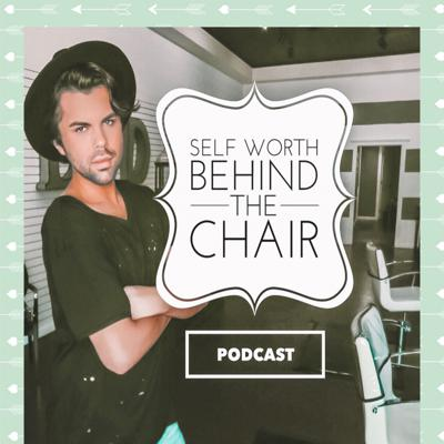 "Cover art for ""Self Worth Behind The Chair"" - Cosmetology Series / Ep 1"