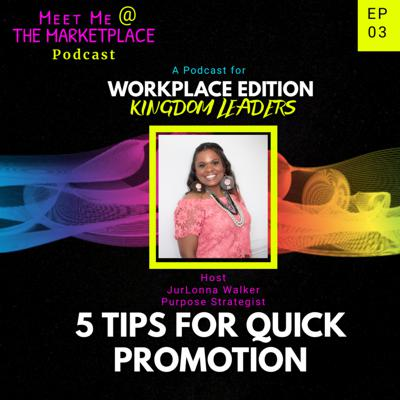 Cover art for EP 03: 5 Proven Tips for Quick Promotion (Workplace Edition)