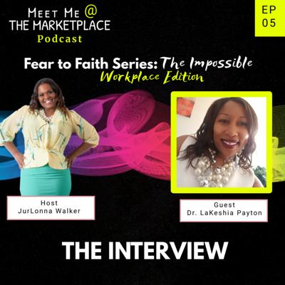 Cover art for EP 05: Fear to Faith Series: Workplace Edition w/Dr. LaKeshia Payton