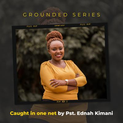 Cover art for Grounded Series - Caught in one net by Pst. Ednah Kimani