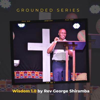Cover art for Grounded Series - Wisdom 1.0 by Rev George Shiramba