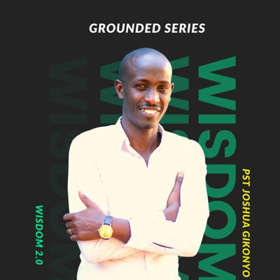 Cover art for Grounded Series - Wisdom 2.0 by Pst Joshua Gikonyo