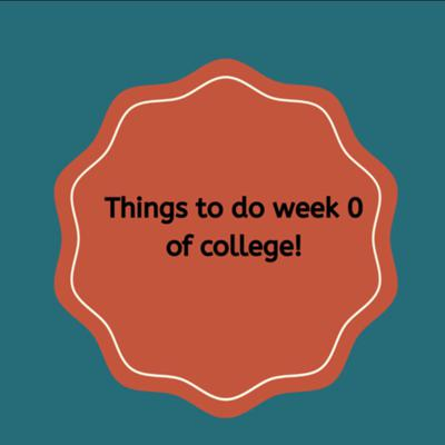 Things to do week 0 of college!