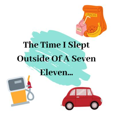 Cover art for The Time I Slept Outside Of A Seven Eleven!
