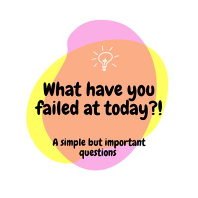 Cover art for What Have You Failed At Today?!