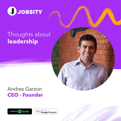 Cover art for Thoughts about leadership - An interview with Andres Garzon, Jobsity CEO - Founder