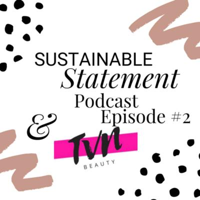 Cover art for Sustainable Statement Podcast Episode #2 with TVN beauty