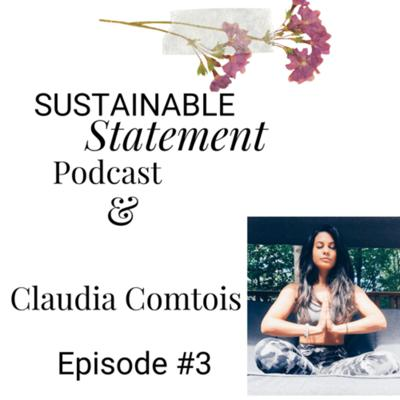Cover art for Sustainable Statement Podcast Episode #3 with Claudia Comtois