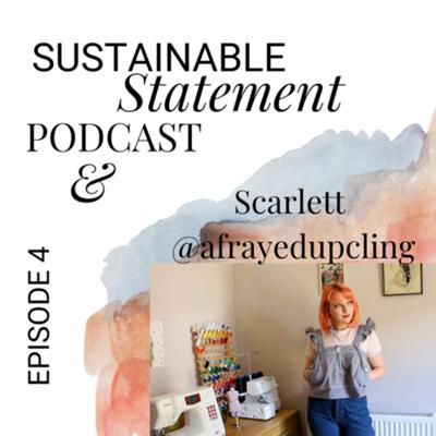 Cover art for Sustainable Statement Podcast Episode #4 with Scarlett @afrayedupcycling