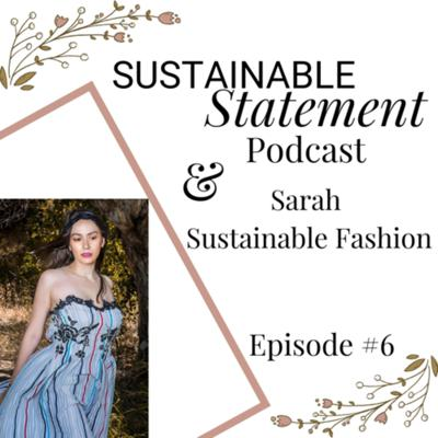Cover art for Sustainable Statement Podcast Episode #6 with Sarah Sustainable Fashion