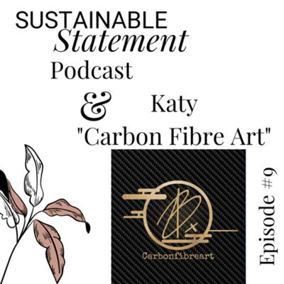 Cover art for Sustainable Statement Podcast Episode #9 with Katy Carbon Fibre Art