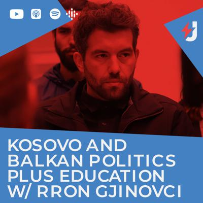 Cover art for Kosovo (and Balkan) Politics plus Education w/ Rron Gjinovci