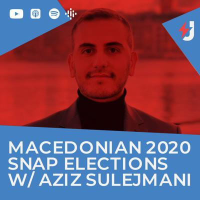 Cover art for Macedonian 2020 Snap Elections w/ Aziz Sulejmani