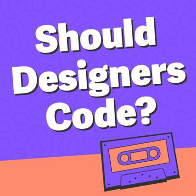 Cover art for #5 · Should Designers Code?