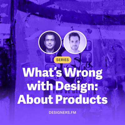 Cover art for #15 · What's Wrong with Design? About Products