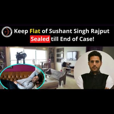 Cover art for Keep Sushant Singh Rajput Flat sealed till end of Case- My letter to Mumbai Police